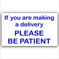 If You Are Making A Delivery,Please Be Patient-External Window or Door Information Sign-Delivery/Sales