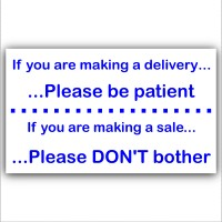 If You Are Making A Delivery or Sale,Please Be Patient,Don't Bother-External Window or Door Information Sign
